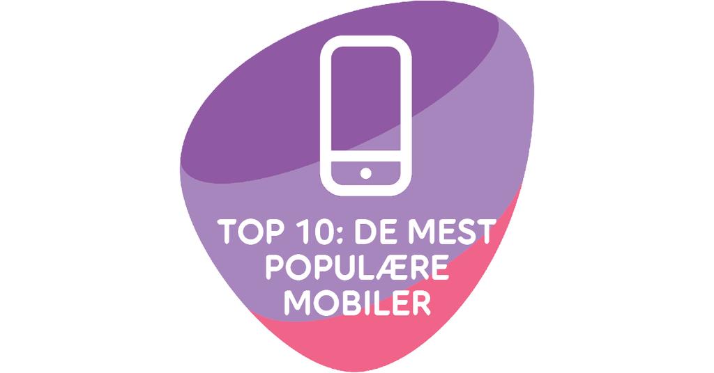 PRESSEMEDDELELSE: TOP 10 - DE MEST POPULÆRE MOBILER I APRIL